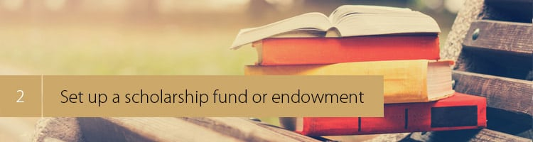 2. Set up a scholarship fund or endowment