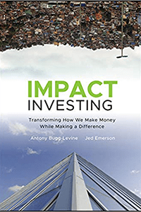 "Cover image for ""Impact Investing"" a book by Antony Bugg-Levine and Jed Emerson"