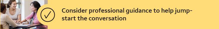 Consider professional guidance to help jump-start the conversation